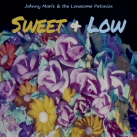 Johnny Marie & the Lonesome Petunias - Sweet & Low